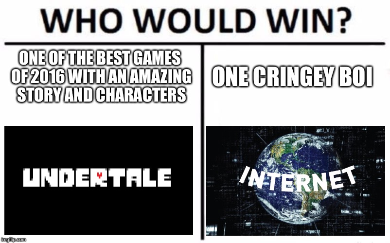 Who Would Win? Meme | ONE OF THE BEST GAMES OF 2016 WITH AN AMAZING STORY AND CHARACTERS ONE CRINGEY BOI | image tagged in memes,who would win | made w/ Imgflip meme maker