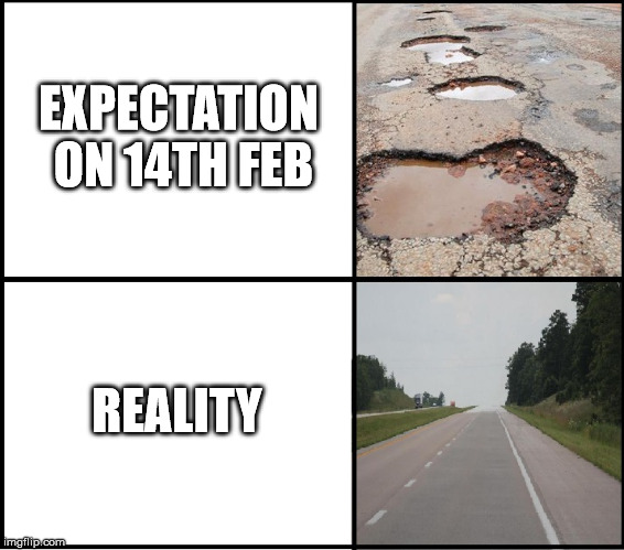 EXPECTATION ON 14TH FEB REALITY | image tagged in holes,roads,14th feb,valentine's day | made w/ Imgflip meme maker