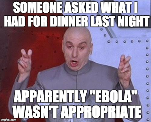 "Dr Evil Laser Meme | SOMEONE ASKED WHAT I HAD FOR DINNER LAST NIGHT APPARENTLY ""EBOLA"" WASN'T APPROPRIATE 