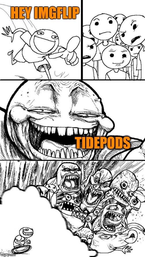 Troll Chase | HEY IMGFLIP TIDEPODS | image tagged in troll chase | made w/ Imgflip meme maker