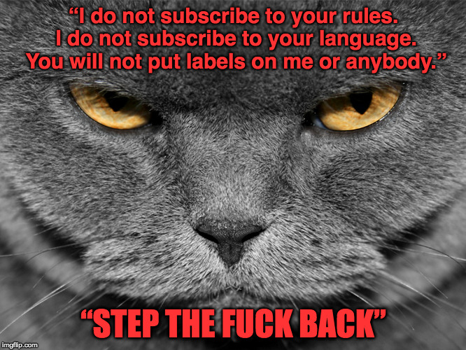 "Rose Step The Fuck Back | ""I do not subscribe to your rules. I do not subscribe to your language. You will not put labels on me or anybody."" ""STEP THE F**K BACK"" 