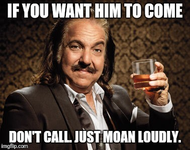 IF YOU WANT HIM TO COME DON'T CALL. JUST MOAN LOUDLY. | made w/ Imgflip meme maker