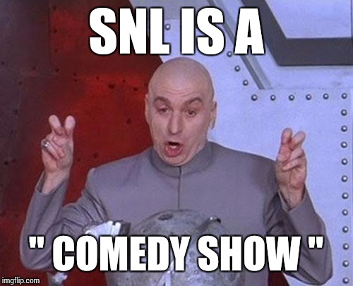 "I think they need more cowbell | SNL IS A "" COMEDY SHOW "" 