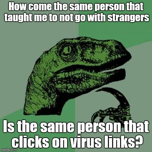 Philosoraptor | How come the same person that taught me to not go with strangers Is the same person that clicks on virus links? | image tagged in memes,philosoraptor | made w/ Imgflip meme maker