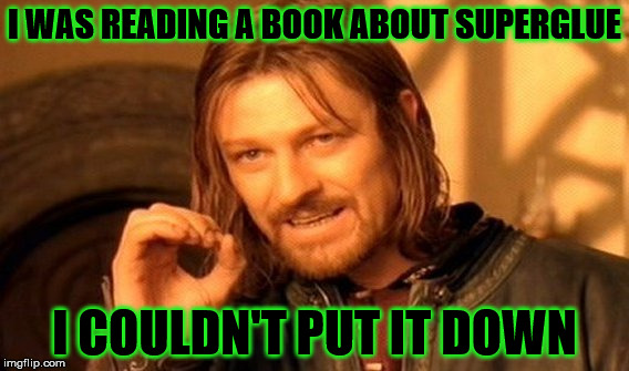 Superglue | I WAS READING A BOOK ABOUT SUPERGLUE I COULDN'T PUT IT DOWN | image tagged in memes,one does not simply,superglue,book | made w/ Imgflip meme maker