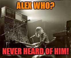 ALEX WHO? NEVER HEARD OF HIM! | made w/ Imgflip meme maker