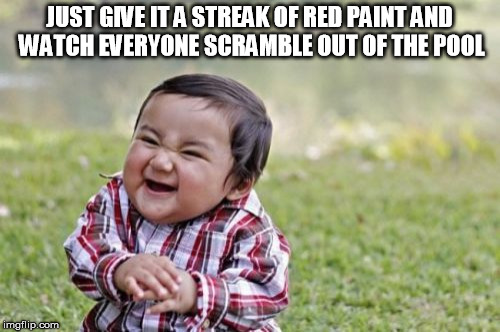 Evil Toddler Meme | JUST GIVE IT A STREAK OF RED PAINT AND WATCH EVERYONE SCRAMBLE OUT OF THE POOL | image tagged in memes,evil toddler | made w/ Imgflip meme maker