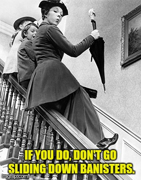 IF YOU DO, DON'T GO SLIDING DOWN BANISTERS. | made w/ Imgflip meme maker