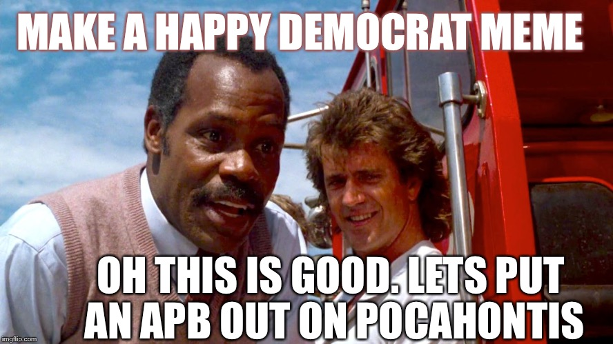 Calling all cars, be on the lookout for white devil | MAKE A HAPPY DEMOCRAT MEME OH THIS IS GOOD. LETS PUT AN APB OUT ON POCAHONTIS | image tagged in out on big bird,lethal weapon danny glover,mel gibson,democrats,nice memes | made w/ Imgflip meme maker