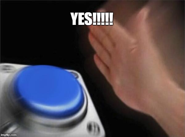 Blank Nut Button Meme | YES!!!!! | image tagged in memes,blank nut button | made w/ Imgflip meme maker