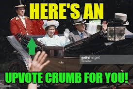 HERE'S AN UPVOTE CRUMB FOR YOU! | made w/ Imgflip meme maker