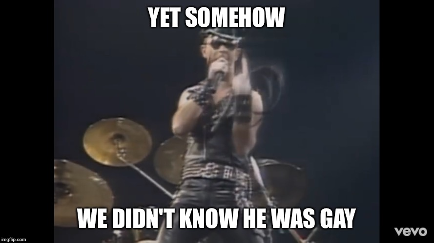 Somehow we didn't know he was gay | YET SOMEHOW WE DIDN'T KNOW HE WAS GAY | image tagged in rob halford,closeted gay | made w/ Imgflip meme maker