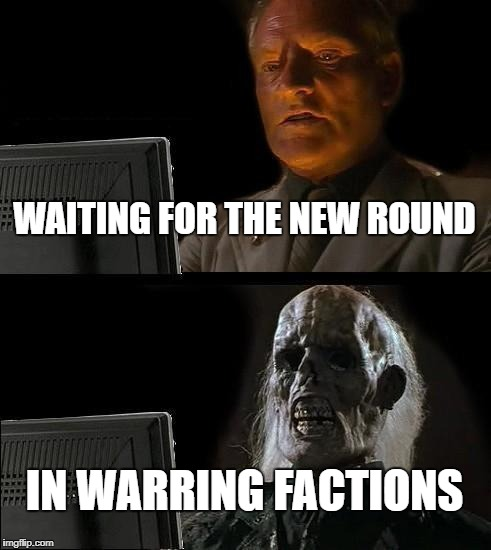 Ill Just Wait Here Thunderstorm | WAITING FOR THE NEW ROUND IN WARRING FACTIONS | image tagged in memes,ill just wait here,warring factions | made w/ Imgflip meme maker