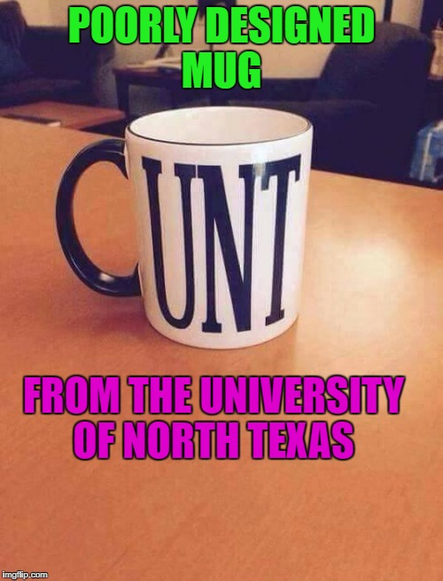 poorly designed mug | POORLY DESIGNED MUG FROM THE UNIVERSITY OF NORTH TEXAS | image tagged in texas | made w/ Imgflip meme maker