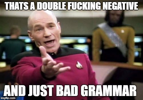 Picard Wtf Meme | THATS A DOUBLE F**KING NEGATIVE AND JUST BAD GRAMMAR | image tagged in memes,picard wtf | made w/ Imgflip meme maker