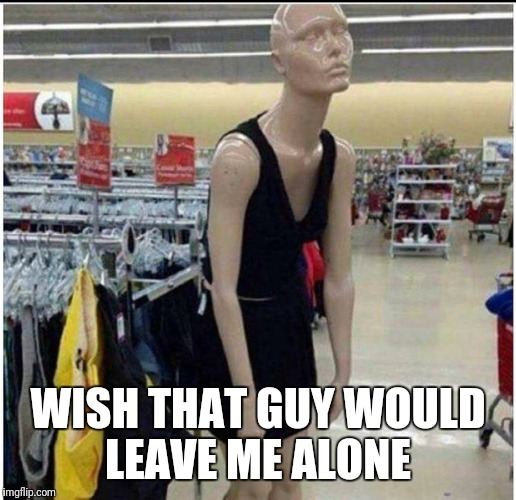 WISH THAT GUY WOULD LEAVE ME ALONE | made w/ Imgflip meme maker