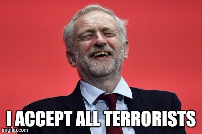 I ACCEPT ALL TERRORISTS | image tagged in jeremy corbyn | made w/ Imgflip meme maker