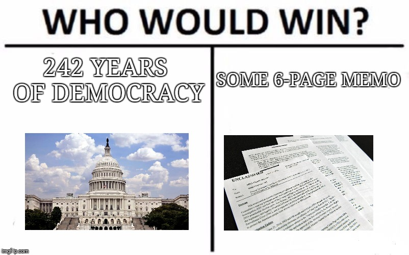 Democracy or Some memo | 242 YEARS OF DEMOCRACY SOME 6-PAGE MEMO | image tagged in memes,who would win,memo,releasethememo,politics,congress | made w/ Imgflip meme maker