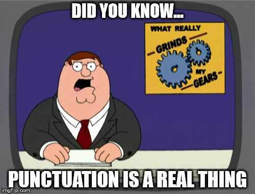 Peter Griffin News Meme | DID YOU KNOW... PUNCTUATION IS A REAL THING | image tagged in memes,peter griffin news | made w/ Imgflip meme maker