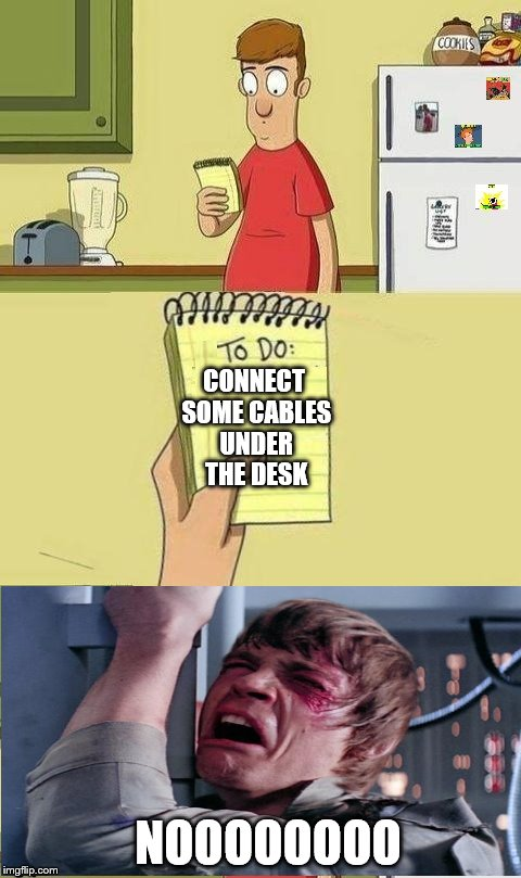 My least favorite thing to do. | CONNECT SOME CABLES UNDER THE DESK NOOOOOOOO | image tagged in to do list,cables,luke nooooo | made w/ Imgflip meme maker