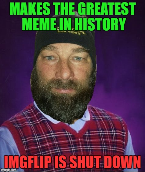 Bad Luck Dash | MAKES THE GREATEST MEME IN HISTORY IMGFLIP IS SHUT DOWN | image tagged in bad luck dash,memes,shut down,best,dashhopes,lolthisisanewtemplatewithdashhopeslol | made w/ Imgflip meme maker