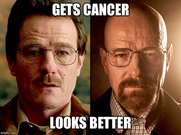 GETS CANCER LOOKS BETTER | image tagged in walter white before and after | made w/ Imgflip meme maker