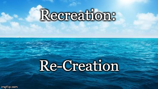 Ocean | Recreation: Re-Creation | image tagged in ocean | made w/ Imgflip meme maker