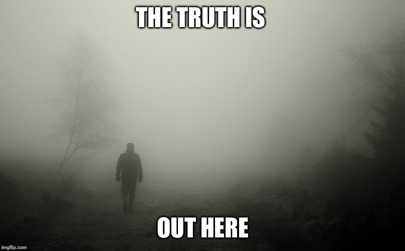 THE TRUTH IS OUT HERE | made w/ Imgflip meme maker
