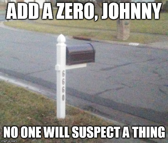 Illuminati needs mail too | ADD A ZERO, JOHNNY NO ONE WILL SUSPECT A THING | image tagged in illuminati,illuminati confirmed,666,mailbox | made w/ Imgflip meme maker