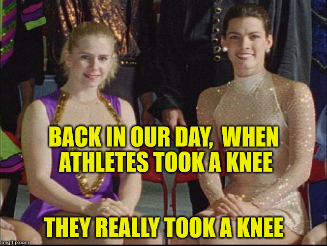 Tonya Harding - Nancy Kerrigan | BACK IN OUR DAY,  WHEN ATHLETES TOOK A KNEE THEY REALLY TOOK A KNEE | image tagged in tonya harding - nancy kerrigan,memes,take a knee | made w/ Imgflip meme maker