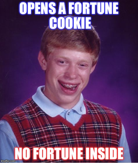 Bad Luck Brian Meme | OPENS A FORTUNE COOKIE NO FORTUNE INSIDE | image tagged in memes,bad luck brian | made w/ Imgflip meme maker