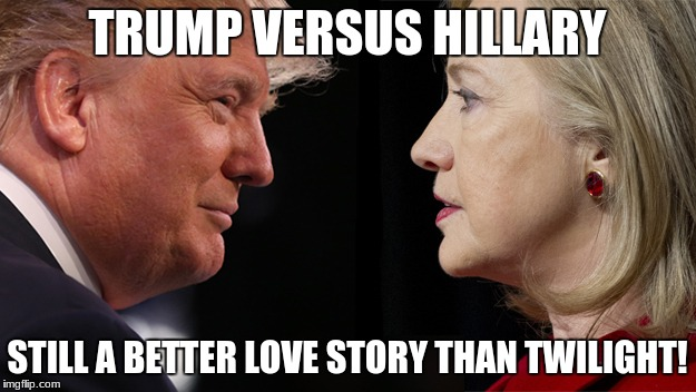 Trump Versus Hillary | TRUMP VERSUS HILLARY STILL A BETTER LOVE STORY THAN TWILIGHT! | image tagged in donald trump,hillary clinton,still a better love story than twilight,twilight,funny,trump vs hillary | made w/ Imgflip meme maker