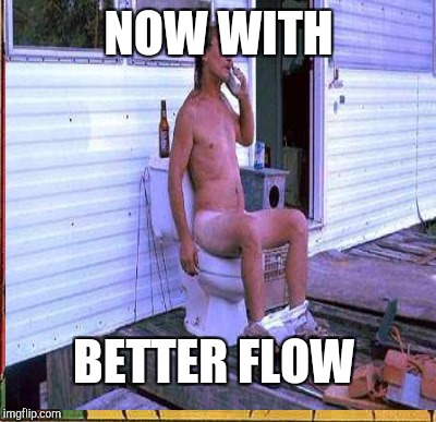 NOW WITH BETTER FLOW | made w/ Imgflip meme maker