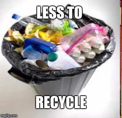 LESS TO RECYCLE | made w/ Imgflip meme maker