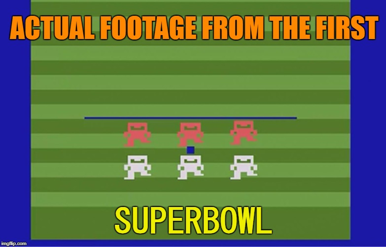The Big Game | ACTUAL FOOTAGE FROM THE FIRST SUPERBOWL | image tagged in atari,funny memes,superbowl,football | made w/ Imgflip meme maker