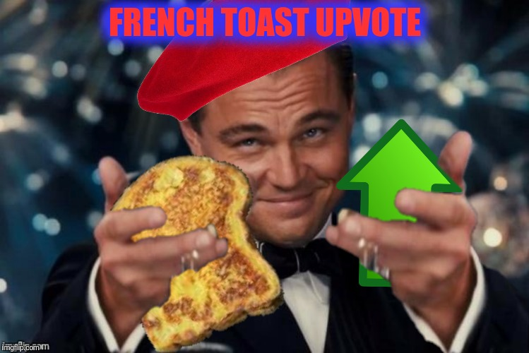 FRENCH TOAST UPVOTE | made w/ Imgflip meme maker