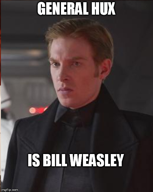 GENERAL HUX IS BILL WEASLEY | made w/ Imgflip meme maker