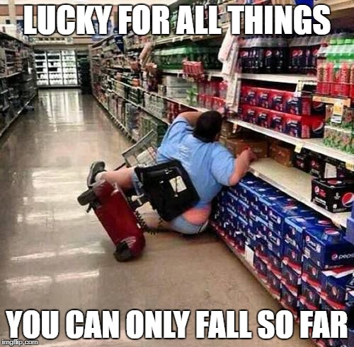 Its ok to fall because youll get back up...  probably  | LUCKY FOR ALL THINGS YOU CAN ONLY FALL SO FAR | image tagged in bitcoin | made w/ Imgflip meme maker