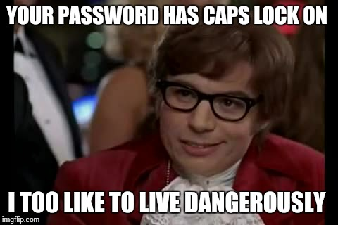 Caps Locked Password | YOUR PASSWORD HAS CAPS LOCK ON I TOO LIKE TO LIVE DANGEROUSLY | image tagged in memes,i too like to live dangerously,password,caps lock | made w/ Imgflip meme maker