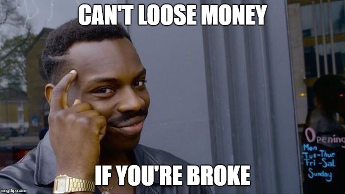 Roll Safe Think About It Meme | CAN'T LOOSE MONEY IF YOU'RE BROKE | image tagged in memes,roll safe think about it | made w/ Imgflip meme maker