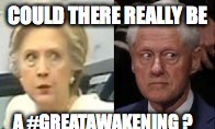 COULD THERE REALLY BE A #GREATAWAKENING ? | made w/ Imgflip meme maker