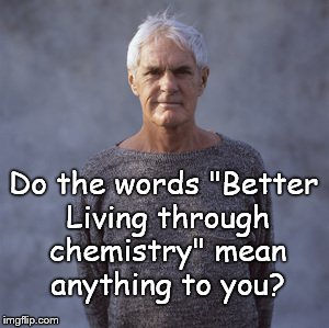"Leary Glickstein | Do the words ""Better Living through chemistry"" mean anything to you? 