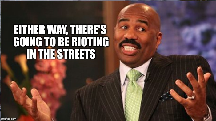 EITHER WAY, THERE'S GOING TO BE RIOTING IN THE STREETS | made w/ Imgflip meme maker