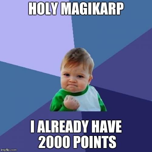 Success Kid Meme | HOLY MAGIKARP I ALREADY HAVE 2000 POINTS | image tagged in memes,success kid | made w/ Imgflip meme maker