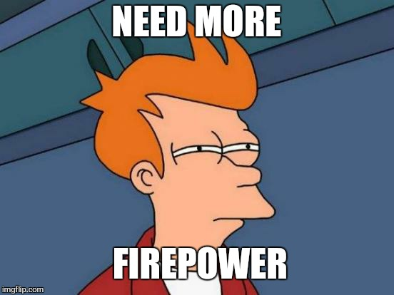 Futurama Fry Meme | NEED MORE FIREPOWER | image tagged in memes,futurama fry | made w/ Imgflip meme maker