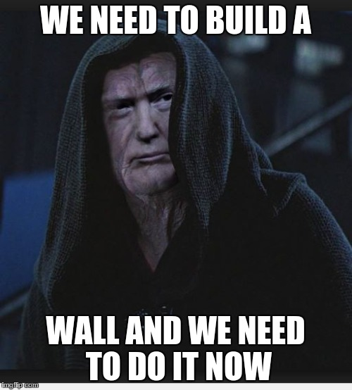 WE NEED TO BUILD A WALL AND WE NEED TO DO IT NOW | made w/ Imgflip meme maker