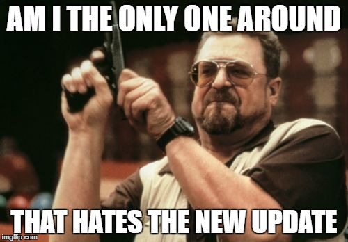the hate the new imgflip updates the tag should remain were it was and the author name too | AM I THE ONLY ONE AROUND THAT HATES THE NEW UPDATE | image tagged in memes,am i the only one around here,ssby,update | made w/ Imgflip meme maker