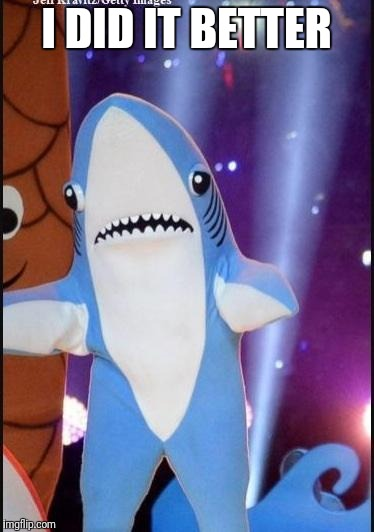 Left shark | I DID IT BETTER | image tagged in left shark | made w/ Imgflip meme maker