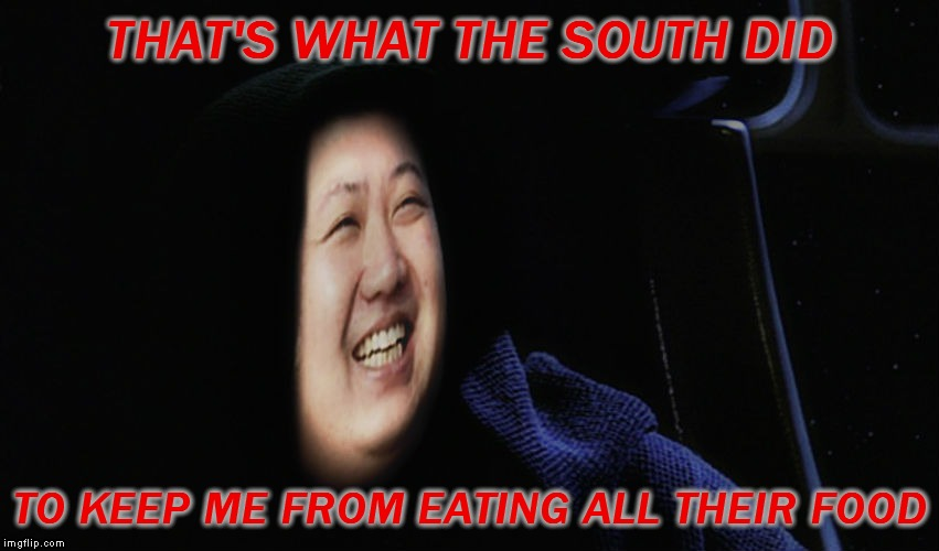 THAT'S WHAT THE SOUTH DID TO KEEP ME FROM EATING ALL THEIR FOOD | made w/ Imgflip meme maker