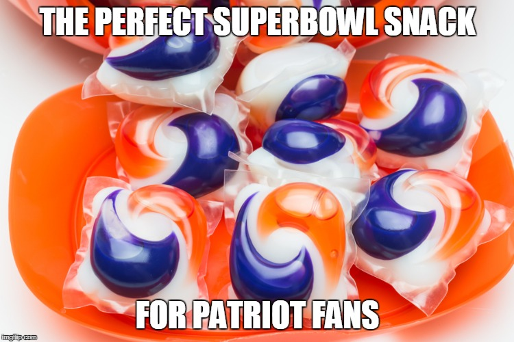Patriot Fans are Tide Freaks Now! | THE PERFECT SUPERBOWL SNACK FOR PATRIOT FANS | image tagged in tidepods,newenglandpatriots,lol,lmao | made w/ Imgflip meme maker